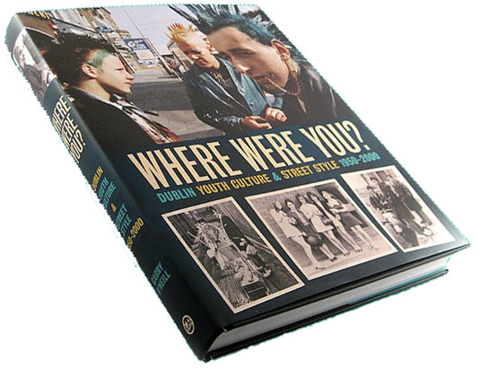 Where were you? – New Book on Dublin Street Culture, 1950 to 2000.