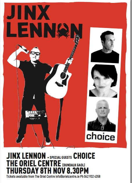 Choice with Jinx Lennon – Thurs 8th November, 2012, Dundalk.